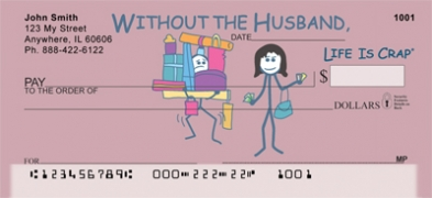 Click on Without the Husband... Life Is Crap  Personal Checks For More Details